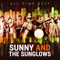 All Time Best: Sunny & the Sunglows — Sunny & The Sunglows