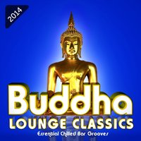 Buddha Lounge Classics - Essential Chilled Bar Grooves — сборник