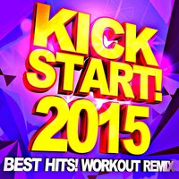Kickstart! 2015 - Best Hits! Workout Remix — Workout Remix Factory