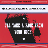 I'll Take a Page From Your Book — Straight Drive