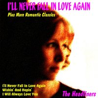 I'll Never Fall in Love Again Plus More Romantic Classics — The Headliners
