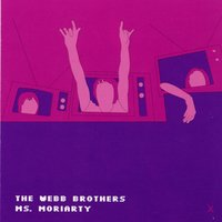 Ms Moriarty — The Webb Brothers