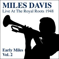 Miles Davis Live At the Royal Roots 1948 - Early Miles, Vol. 2 — Miles Davis