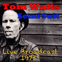 Semi Suit, Live Broadcast 1975 — Tom Waits
