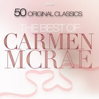 The Best of Carmen Mcrae - 50 Original Classics — Carmen Mcrae