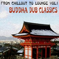 From Chillout To Lounge Vol.1 - Buddha Dub Classic — сборник