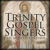 My Mind Is On Jesus — Trinity Gospel Singers