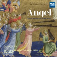 Angel: Sacred Anthems for Treble Voices — St. Ignatius Loyola Children's Choir