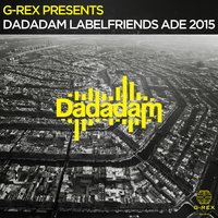 G-Rex Presents Dadadam Label Friends ADE 2015 — сборник