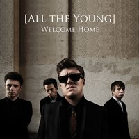 Welcome Home — All The Young