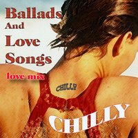 Ballads and Love Songs — Chilly