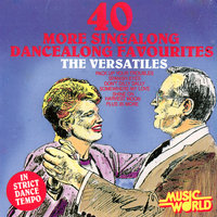 40 More Sinalong, Dancealong Favourites — The Versatiles
