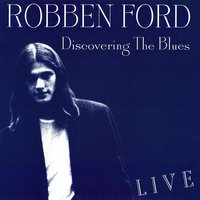 Discovering the Blues — Robben Ford