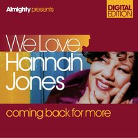 Almighty Presents: We Love Hannah Jones - Coming Back For More — Hannah Jones