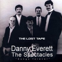 Songs Forever - The Lost Tape — Danny Everett & The Spectacles, The Spectacles, Danny Everett