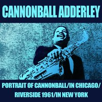 Portrait of Cannonball / in Chicago / Riverside 1961 / in New York — Джордж Гершвин, Cannonball Adderley
