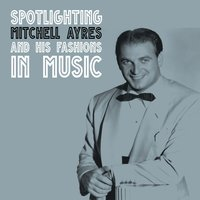 Spotlighting Mitchell Ayres and His Fashoins in Music — Mitchell Ayres