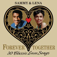 Sammy & Lena (Forever Together) 30 Classic Love Songs — Sammy Davis, Jr., Lena Horne, Sammy Davis Jr. & Lena Horne