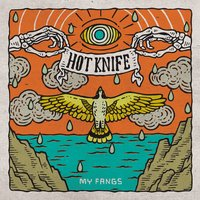 My Fangs — Hot Knife