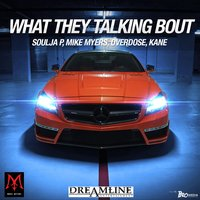 What They Talking Bout ? — Mike Myers, Kane, Overdose, Soulja P