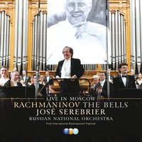 Rachmaninov : The Bells - Live in Moscow — Russian National Orchestra, Moscow State Chamber Choir, Jose Serebrier
