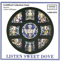 Listen Sweet Dove — Guildford Cathedral Choir, Andrew Millington, Geoffrey Morgan