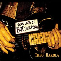 This Land Is Not Your Land — Theo Hakola