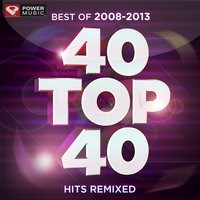 40 Top 40 Hits Remixed (Best of 2008-2013) — Power Music Workout