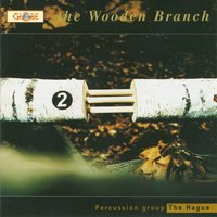 The Wooden Branch — Anonymous, Peter Smith, Percussion Group The Hague, Ron Ford, Percussion Group of The Hague, Katsuhiro Tsubonoh, Джон Кейдж