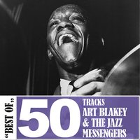 Best Of - 50 Tracks — Art Blakey & The Jazz Messengers