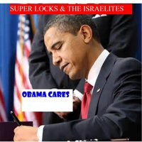 Obama Cares — Super Locks & the Israelites