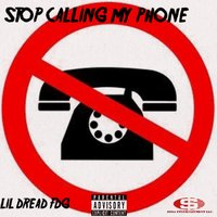 Stop Calling My Phone — Lil Dread FDG