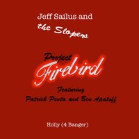 Project Firebrid: Holly (4 Banger) [feat. Patrick Penta & Ben Apatoff] — Jeff Sailus and the Slopers