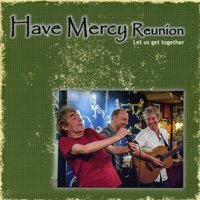 Let Us Get Together — Have Mercy Reunion