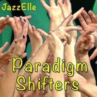 Paradigm Shifters — Jazzelle