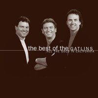 The Best Of The Gatlins:  All The Gold In California — Larry Gatlin, The Gatlin Brothers, Larry Gatlin & The Gatlin Brothers