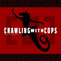 Oojah Cum Pivvy — Crawling with Cops