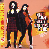 You Can't Take a Bad Girl Home — The Fabulous Ginn Sisters
