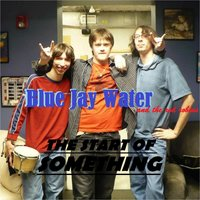 The Start of Something — Blue Jay Water & the Red Robins