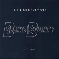 Sly & Robbie presents Beenie \ Bounty: The Taxi Series — Sly & Robbie, Beenie Man, Bounty Killer