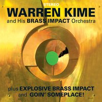 Warren Kime and His Brass Impact Orchestra. Explosive Brass Impact / Goin' Someplace! — Warren Kime