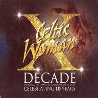 Decade. The Songs, The Show, The Traditions, The Classics. — Celtic Woman