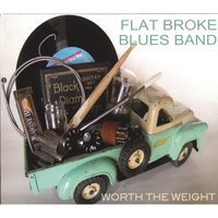 Worth the Weight — Flat Broke Blues Band