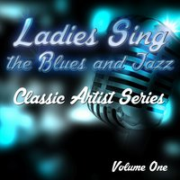 Ladies Sing the Blues and Jazz - Classic Artist Series, Vol. 1 — сборник