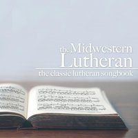 The Classic Lutheran Songbook — The Midwestern Lutheran