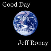 Good Day — Jeff Ronay