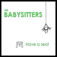 Have a Seat — The Babysitters