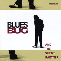 And the Silent Partner — Blues Bug
