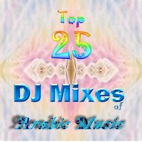 Top 25 DJ Mixes of Arabic Music — сборник