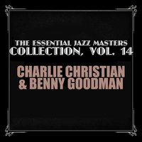 The Essential Jazz Masters Collection, Vol. 14 — Charlie Christian & Benny Goodman